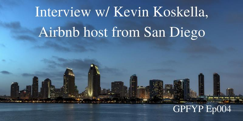 EP004 - Guest Interaction, Interview w: Kevin Koskella, Airbnb host from San Diego