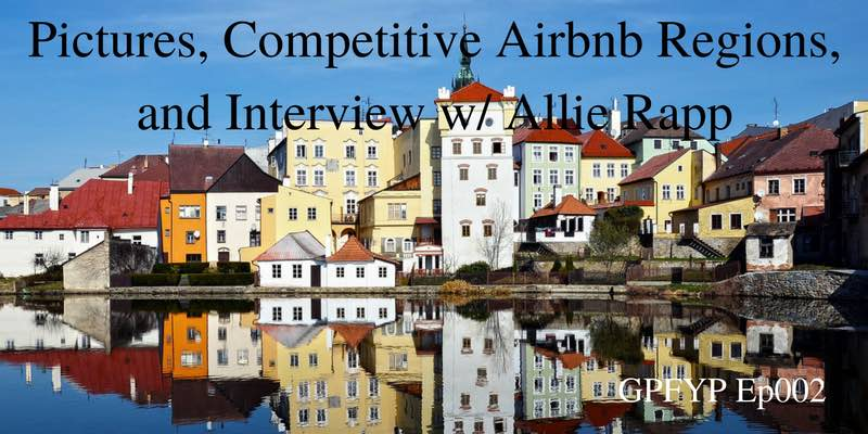 Ep002 Pictures, Competitive Airbnb Regions, and Interview w_ Allie Rapp