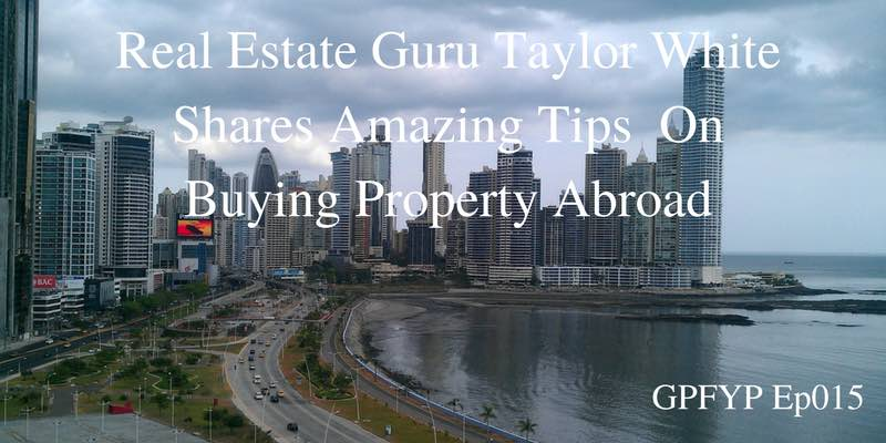 EP015- Real Estate Guru Taylor White Shares Amazing Tips And Advice On Buying Property Abroad
