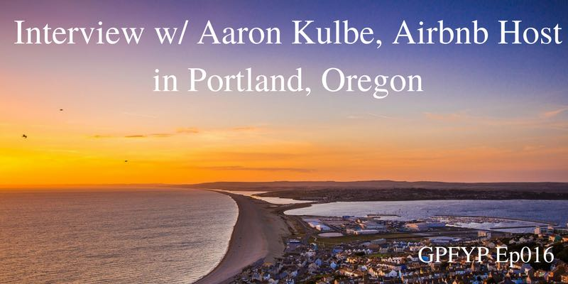 EP016 Interview w Aaron Kulbe, Airbnb host in Portland, Oregon
