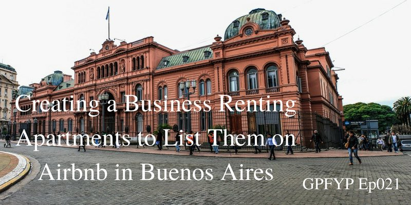 EP 021- Creating a Business Renting Apartments to List Them on Airbnb With Diego Coria From Buenos Aires