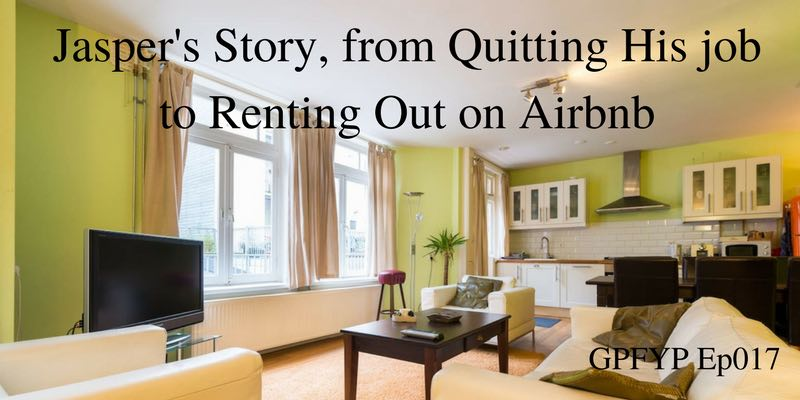 EP017- Jaspers Story from Quitting His job to Renting Out on Airbnb