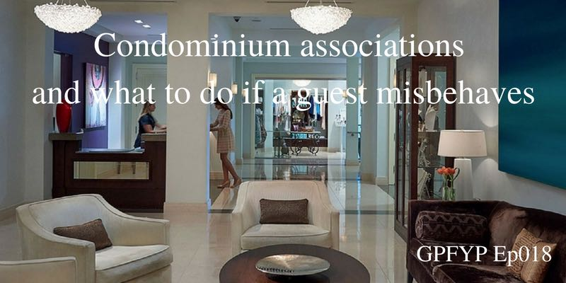 EP018- Condominium associations, a funny story and what to do if a guest misbehaves