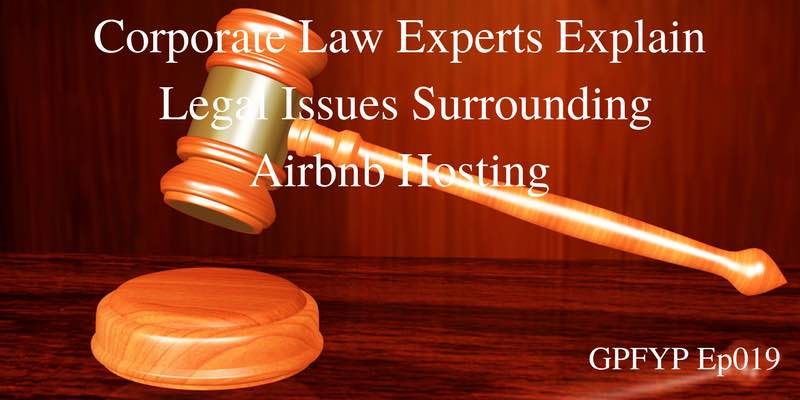 EP019- Corporate Law Experts Explore and Explain the Convoluted Legal Issues Surrounding Airbnb Hosting