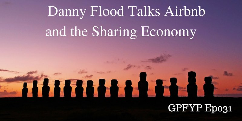 EP033- Danny Flood Talks Airbnb and the Sharing Economy