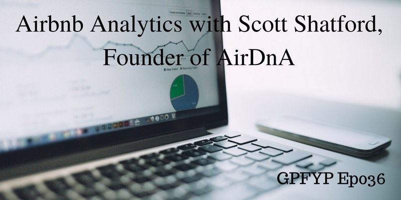 EP036- Airbnb Analytics With Scott Shatford, Founder of AirDnA