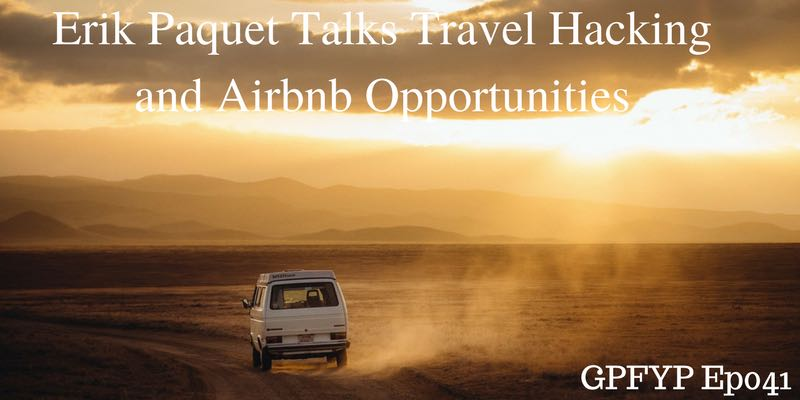 EP041- Erik Paquet, Co-Founder of Abroaders.com, Talks Travel Hacking and Airbnb Opportunities