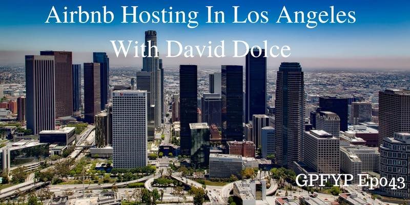 EP043- Airbnb Hosting In Los Angeles With David Dolce