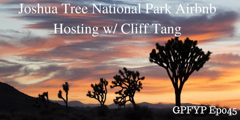 EP045- Joshua Tree National Park Airbnb Hosting w: Cliff Tang