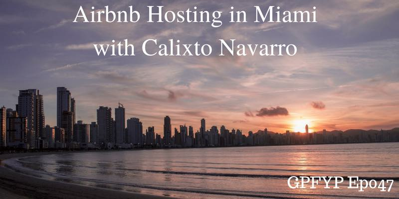 EP047- Airbnb Hosting in Miami with Calixto Navarro