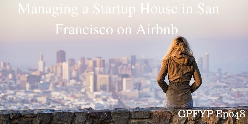 EP048- Managing a Startup House in San Francisco on Airbnb with Lauren Kelley