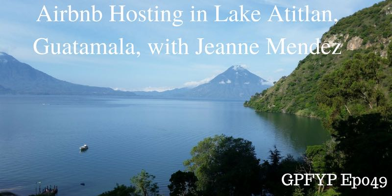 EP049- Airbnb Hosting in Lake Atitlan, Guatamala, with Jeanne Mendez