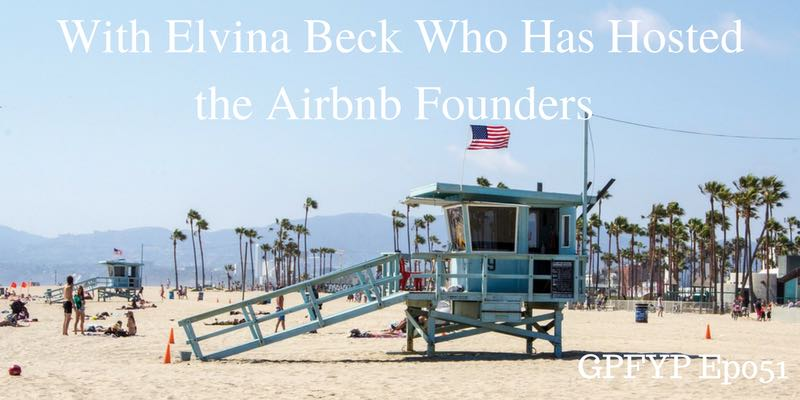 EP051- Elvina Beck is the Owner of The Podshare in LA and has Hosted the Airbnb Founders