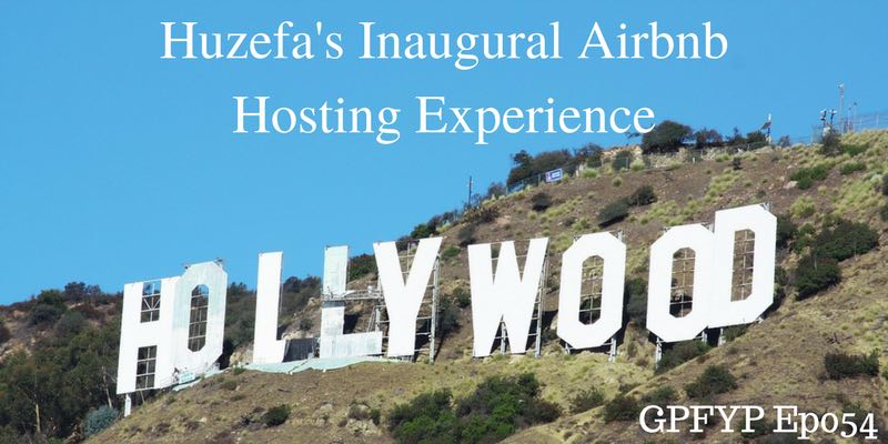 EP054- Huzefas Inaugural Airbnb Hosting Experience