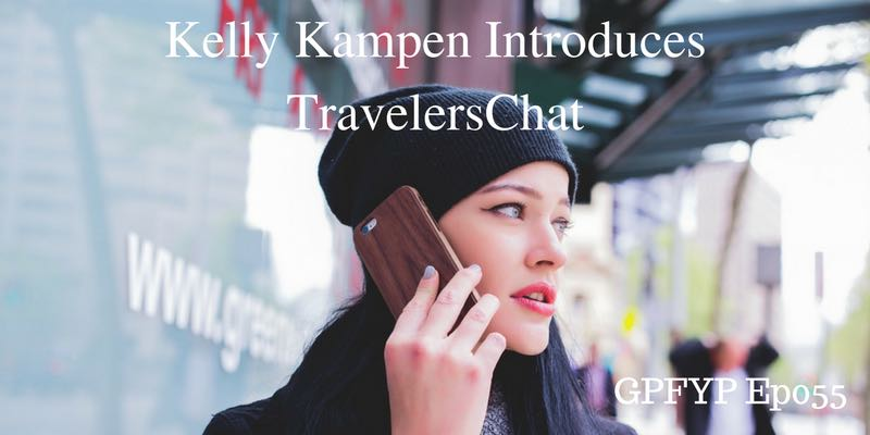 EP055- Kelly Kampen Introduces TravelersChat