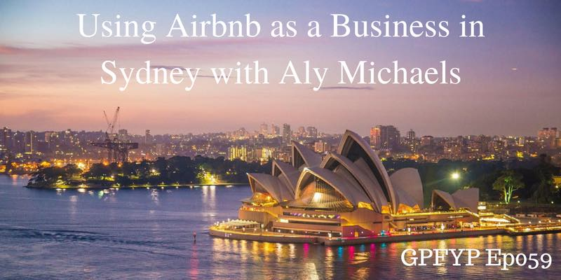 EP059- Using Airbnb as a Business in Sydney with Aly Michaels