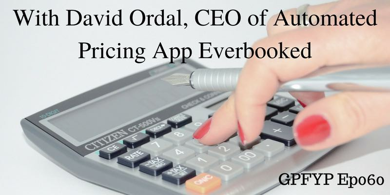EP060- w: David Ordal, CEO of Automated Pricing App Everbooked