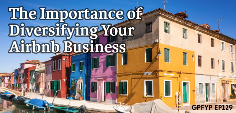 EP129: The Importance of Diversifying Your Airbnb Business