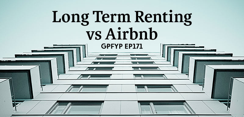 EP171: Long-Term Rental vs  Airbnb » Get Paid For Your Pad