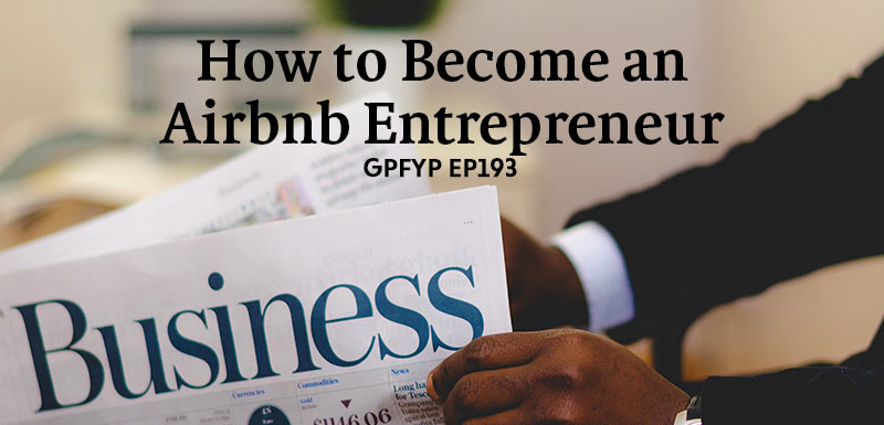 EP193: How to Become an Airbnb Entrepreneur » Get Paid For