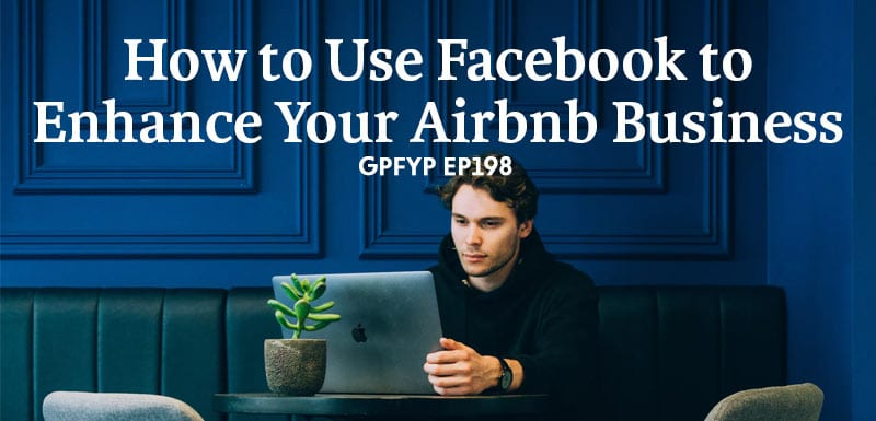 EP198: How to Use Facebook to Enhance Your Airbnb Business