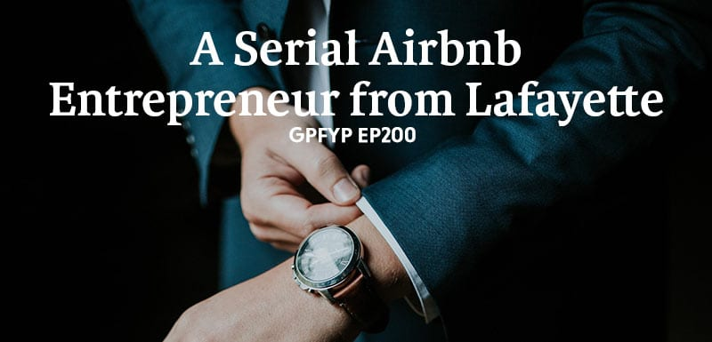 EP200: A Serial Airbnb Entrepreneur from Lafayette » Get