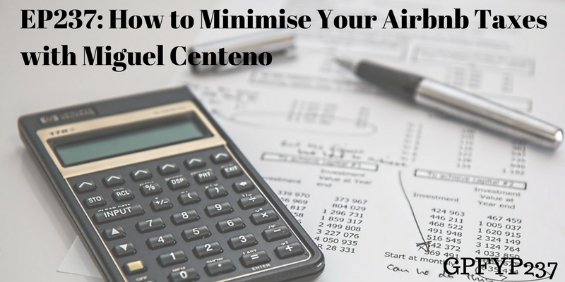 EP237 How to Minimise Your Airbnb Taxes with Miguel Centeno