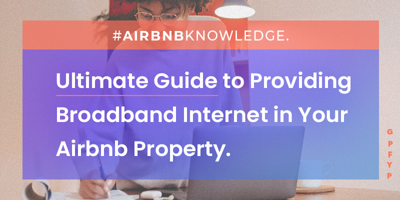ultimate_guide_providing_broadband_internet_in_your_airbnb_property